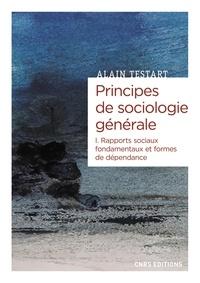 Alain Testart - Principes de sociologie générale - Tome 1, Rapports sociaux fondamentaux et formes de dépendance.