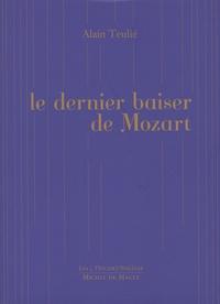 Alain Teulié - Le dernier baiser de Mozart.