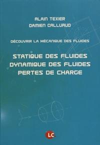 Alain Texier et Damien Calluaud - Découvrir la mécanique des fluides - Statique des fluides, dynamique des fluides, pertes de charge.