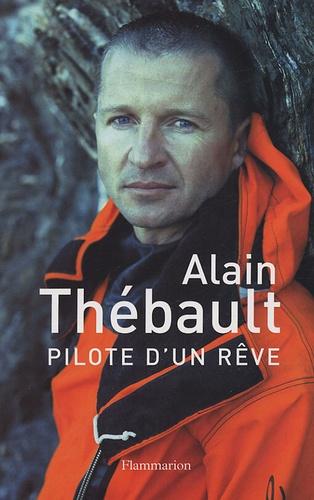 Alain Thébault - Pilote d'un rêve.