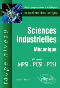 Sciences industrielles mécanique 1ère année MPSI/PCSI/PTSI. Cours et exercices corrigés - Alain Theron |