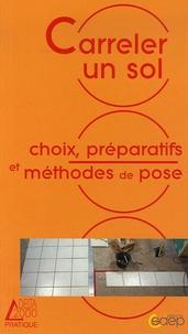 Alain Thiébaut et Benoît Roth - Carreler un sol - Choix, préparatifs et méthodes de pose.