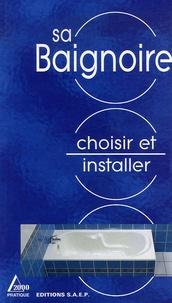 Alain Thiébaut et Marc Jacquot - Choisir et Installer sa Baignoire.
