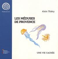 Alain Thiéry - Les méduses de Provence - Une vie cachée.