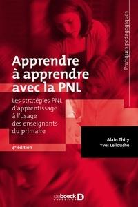 Alain Thiry et Yves Lellouche - Apprendre à apprendre avec la PNL - Les stratégies PNL d'apprentissage à l'usage des enseignants du primaire.