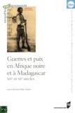 Alain Tirefort - Guerres et paix en Afrique noire et à Madagascar - XIXe et XXe siècles.