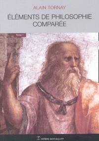 Alain Tornay - Eléments de philosophie comparée - Tome 1.