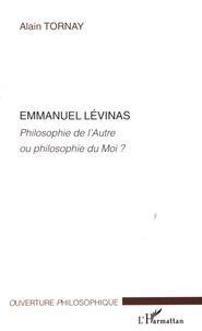 Alain Tornay - Emmanuel Lévinas - Philosophie de l'autre ou philosophie du moi ?.