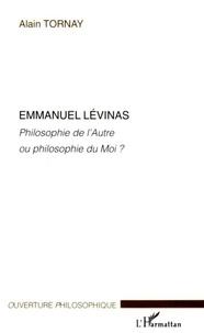 Alain Tornay - Emmanuel Levinas - Philosophie de l'Autre ou philosophie du moi ?.