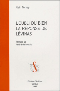 Alain Tornay - L'oubli du bien La réponse de Lévinas.