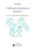 Alain Tortosa - 7 milliards d'esclaves, et demain ? - Vers un capitalisme de l'humain.