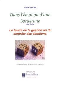 Alain Tortosa - Dans l'émotion d'une borderline, état limite - Le leurre de la gestion ou du contrôle des émotions.