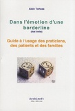 Alain Tortosa - Dans l'émotion d'une borderline (état limite) - Guide à l'usage des praticiens, des patients et des familles.