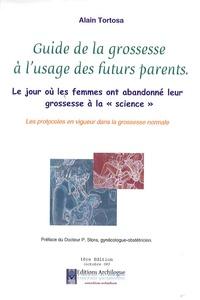 """Alain Tortosa - Guide de la grossesse à l'usage des futurs parents - Le jour où les femmes ont abandonné leur grossesse à la """"science""""."""