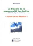 Alain Tortosa - Le trouble de la personnalité borderline - L'état limite, diagnostic et traitements. Victime de ses émotions.