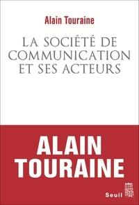 Alain Touraine - La société de communication et ses acteurs.
