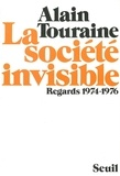 Alain Touraine - La Société invisible. Regards (1974-1976).