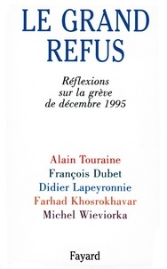 Alain Touraine et François Dubet - Le Grand Refus - Réflexions sur la grève de décembre 1995.