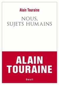 Alain Touraine - Nous, sujets humains.