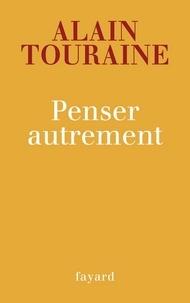 Alain Touraine - Penser autrement.