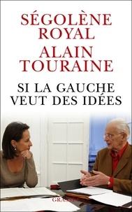 Alain Touraine et Ségolène Royal - Si la gauche veut des idées.