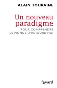 Alain Touraine - Un nouveau paradigme - Pour comprendre le monde d'aujourd'hui.