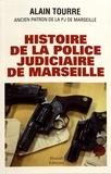 Alain Tourre - Histoire de la police judiciaire de Marseille.