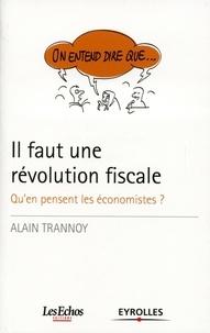 Alain Trannoy - Il faut une révolution fiscale - Qu'en pensent les économistes ?.