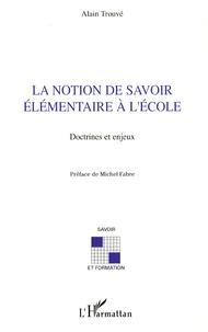 Alain Trouvé - La notion de savoir élémentaire à l'école - Doctrines et enjeux.