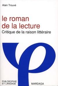 Alain Trouvé - Le roman de la lecture - Critique de la raison littéraire.