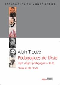 """Alain Trouvé - Pédagogues de l'Asie - Sept """"sages pédagogues"""" de la Chine et de l'Inde."""
