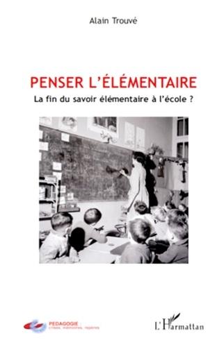 Penser l'élémentaire. La fin du savoir élémentaire à l'école ?