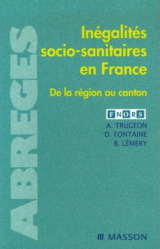 Alain Trugeon et Danièle Fontaine - Inégalités socio-sanitaires en France - De la région au canton.