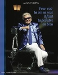 Alain Turban - Pour voir la vie en rose, il faut la peindre en bleu.