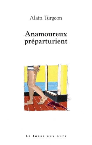 Alain Turgeon - Anamoureux préparturient.