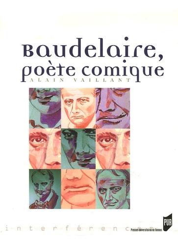 Alain Vaillant - Baudelaire, poète comique.