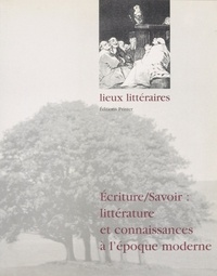 Alain Vaillant et Roger Bellet - Ecrire/savoir : littérature et connaissances à l'époque moderne.
