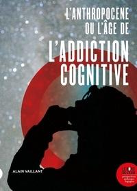 Alain Vaillant - L'Anthropocène, ou l'âge de l'addiction cognitive.