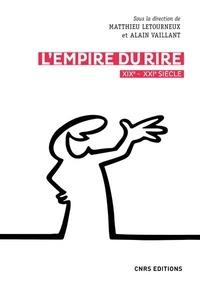 Alain Vaillant et Matthieu Letourneux - L'empire du rire (XIXe - XXIe siècle).