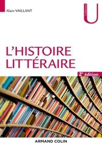 Alain Vaillant - L'histoire littéraire - 2e éd..
