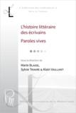 Alain Vaillant et Sylvie Triaire - L'histoire littéraire des écrivains. Paroles vives.