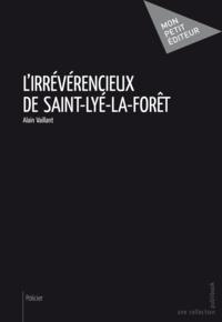 Alain Vaillant - L'Irrévérencieux de Saint-Lyé-la-Forêt.