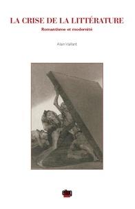 Alain Vaillant - La crise de la littérature - Romantisme et modernité.