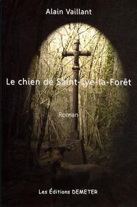 Alain Vaillant - Le chien de Saint-Lyé-La-Forêt.