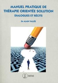 Alain Vallée - Manuel pratique de Thérapie Orientée Solution - Dialogues et récits.