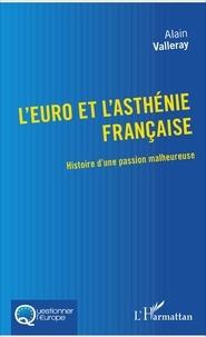 L'euro et l'asthénie française- Histoire d'une passion malheureuse - Alain Valleray |