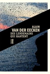 Alain Van der Eecken - Des lendemains qui hantent.