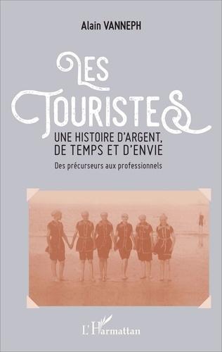 Alain Vanneph - Les touristes, une histoire d'argent, de temps et d'envie - Des précurseurs aux professionnels.