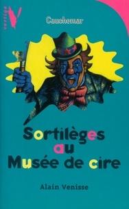 Alain Venisse - Sortilèges au Musée de cire.