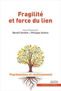 Alain Verdon et Philippe Gutton - Fragilité et force du lien - Tome 1, Psychanalyse et vieillissement.
